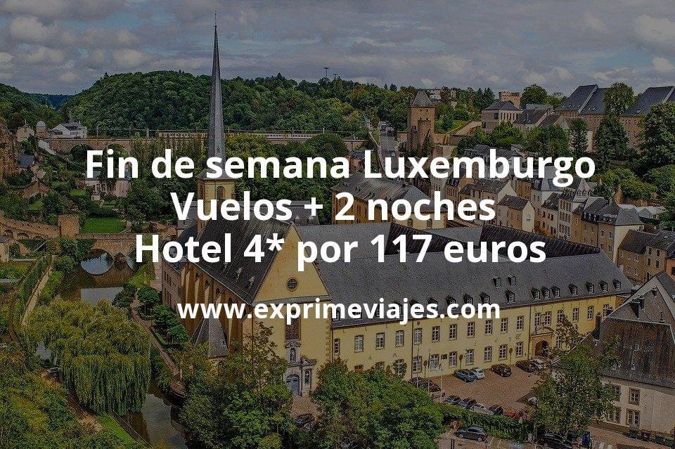 Fin de semana Luxemburgo: Vuelos + 2 noches hotel 4* por 117euros