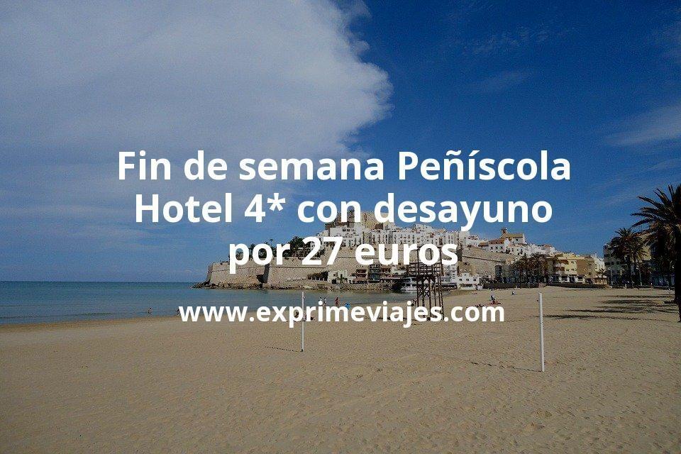 Fin de semana Peñíscola: Hotel 4* con desayuno por 27€ p.p/noche