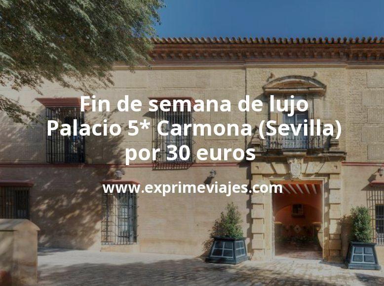 Fin de semana de lujo: Palacio 5* Carmona (Sevilla) por 30€ p.p/noche