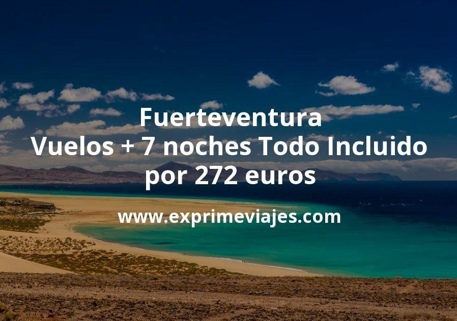 Fuerteventura: Vuelos + 7 noches Todo Incluido por 272euros