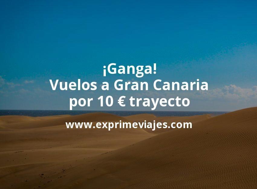 ¡Ganga! Gran Canaria: Vuelos por 10euros trayecto