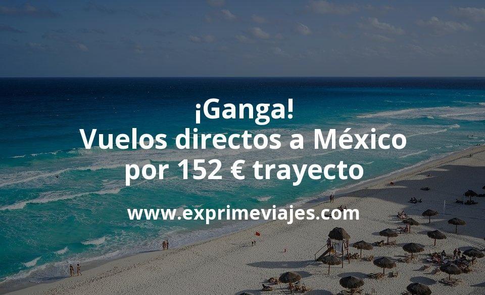 ¡Ganga! Vuelos directos a México por 152€ trayecto