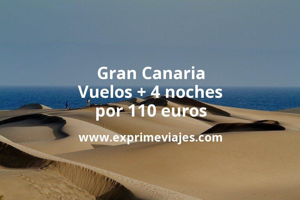 ¡Chollo! Gran Canaria: Vuelos + 4 noches por 110euros