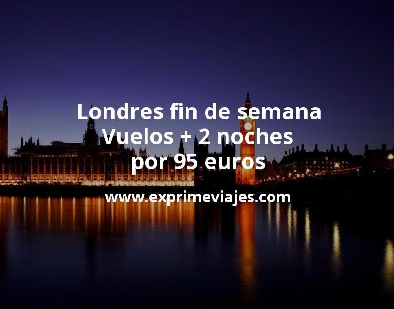 Londres fin de semana: Vuelos + 2 noches por 95euros