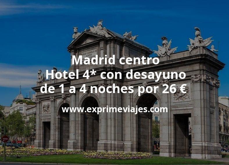 ¡Chollazo! Madrid centro: Hotel 4* con desayuno de 1 a 4 noches por 26€ p.p/noche