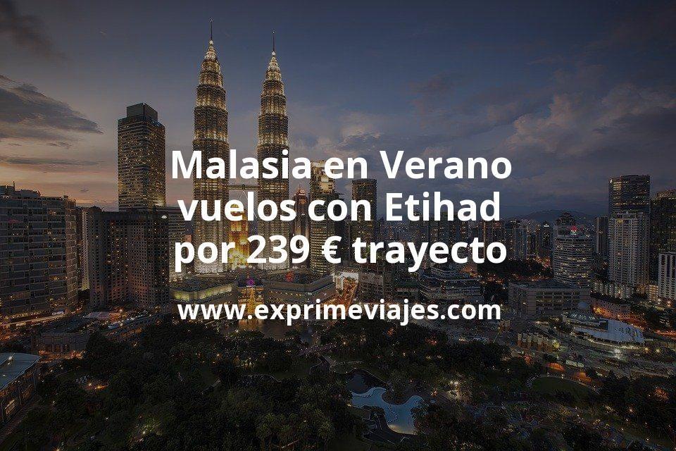 ¡Wow! Malasia en Verano: vuelos con Etihad por 239€ trayecto