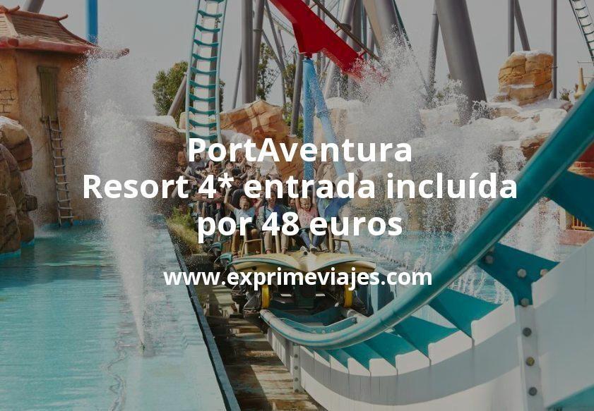 PortAventura Resort 4* entrada incluída por 48€ p.p/noche