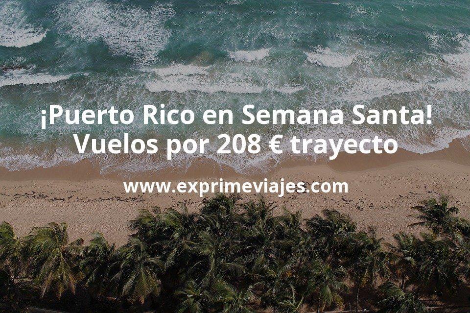 ¡Chollazo para Semana Santa! Vuelos a Puerto Rico por 208€ trayecto