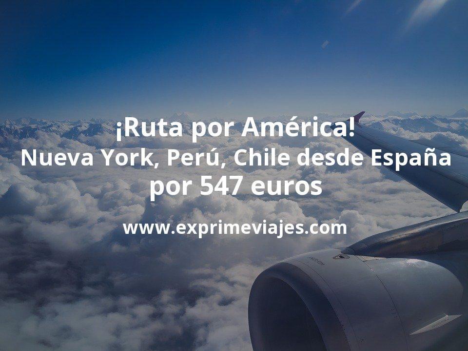 ¡Ruta por América! Nueva York, Perú, Chile desde España por 547euros