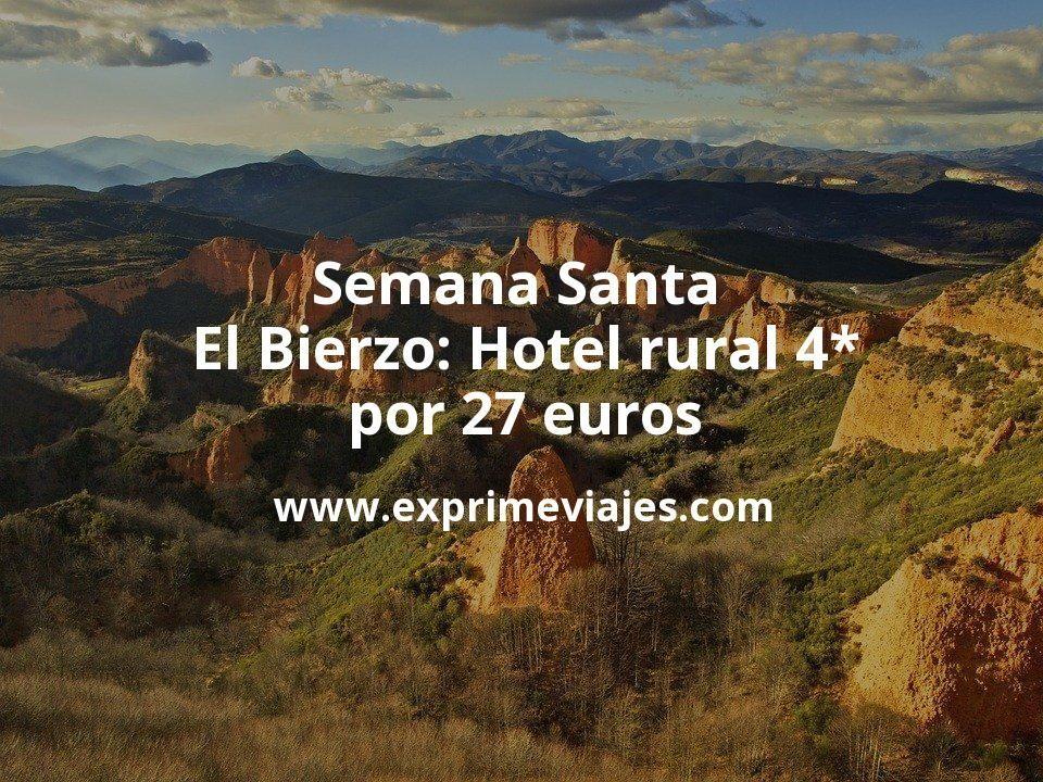 Semana Santa en El Bierzo: Hotel rural 4* por 27€ p.p/noche