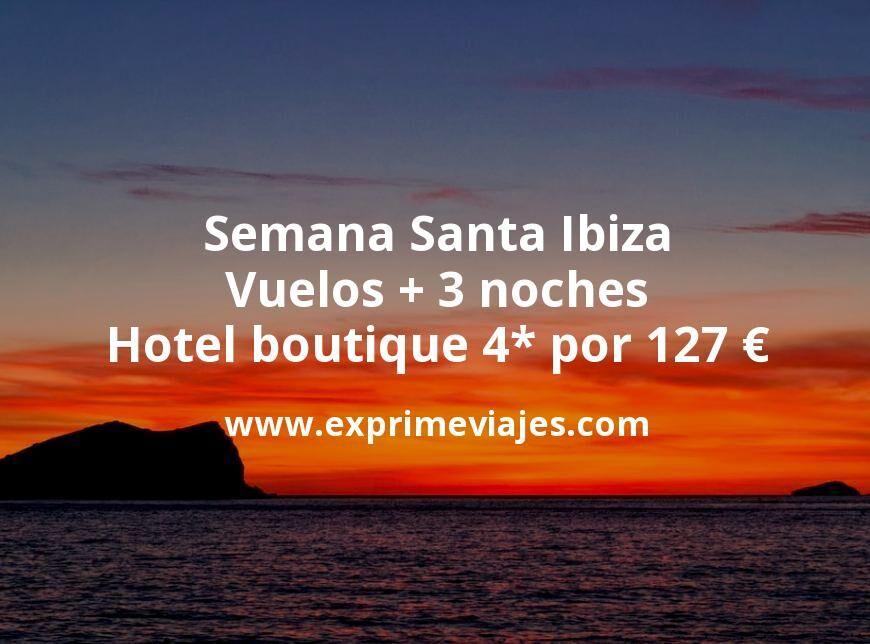 Semana Santa Ibiza: Vuelos + 3 noches hotel boutique 4* por 127euros