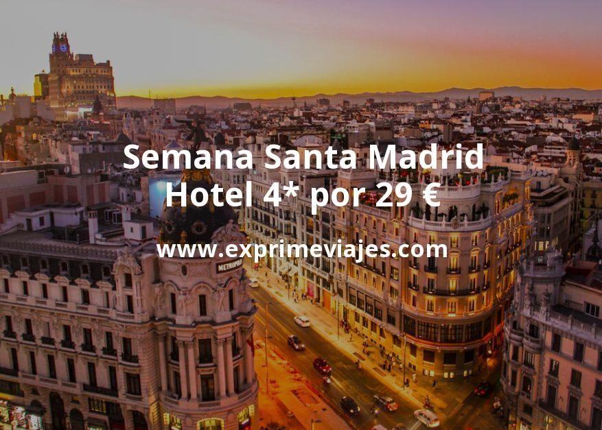 Semana Santa Madrid: Hotel 4* por 29€ p.p/noche