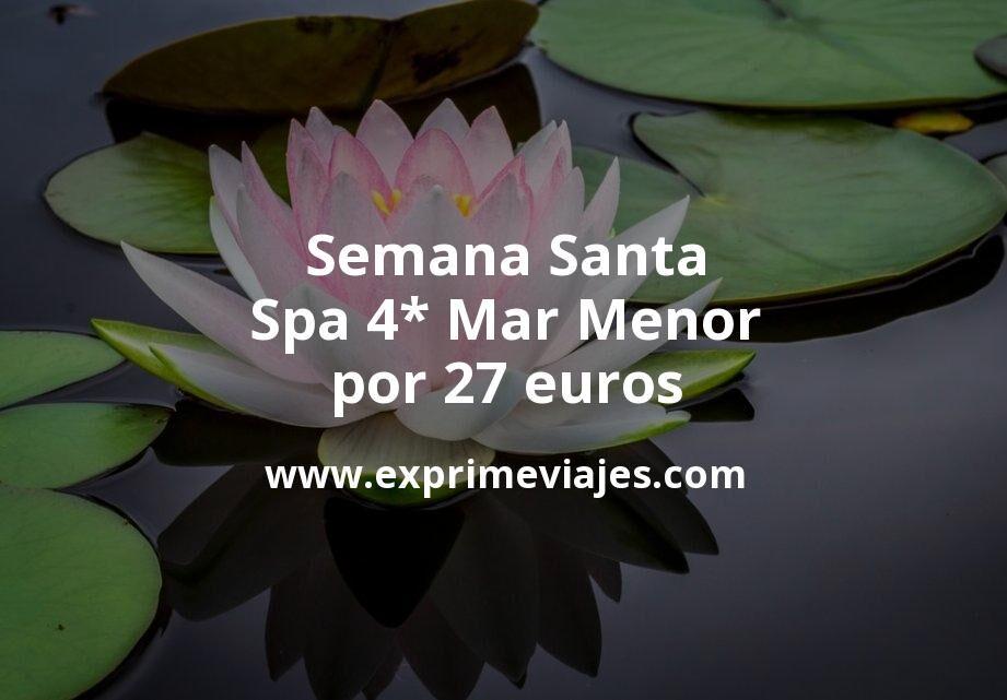 ¡Wow! Semana Santa: Spa 4* Mar Menor por 27€ p.p/noche