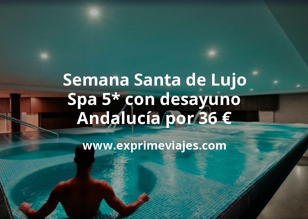 Semana Santa de Lujo: Spa 5* con desayuno en Andalucía por 36€ p.p/noche