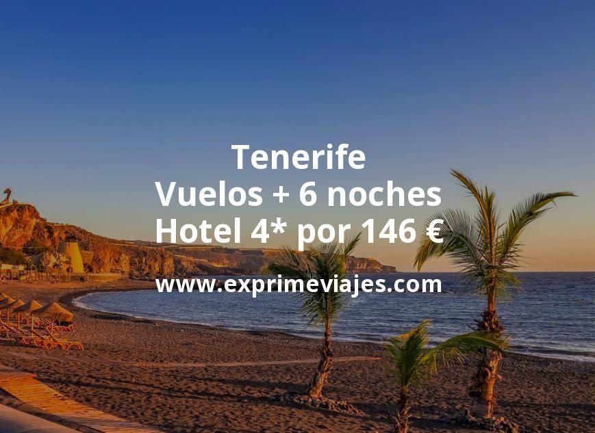 Tenerife: Vuelos + 6 noches hotel 4* por 146euros