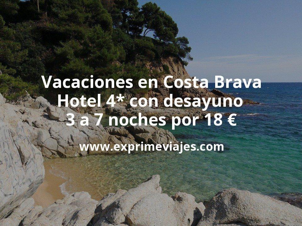 Vacaciones en la Costa Brava: Hotel 4* con desayuno de 3 a 7 noches por 18€ p.p/noche