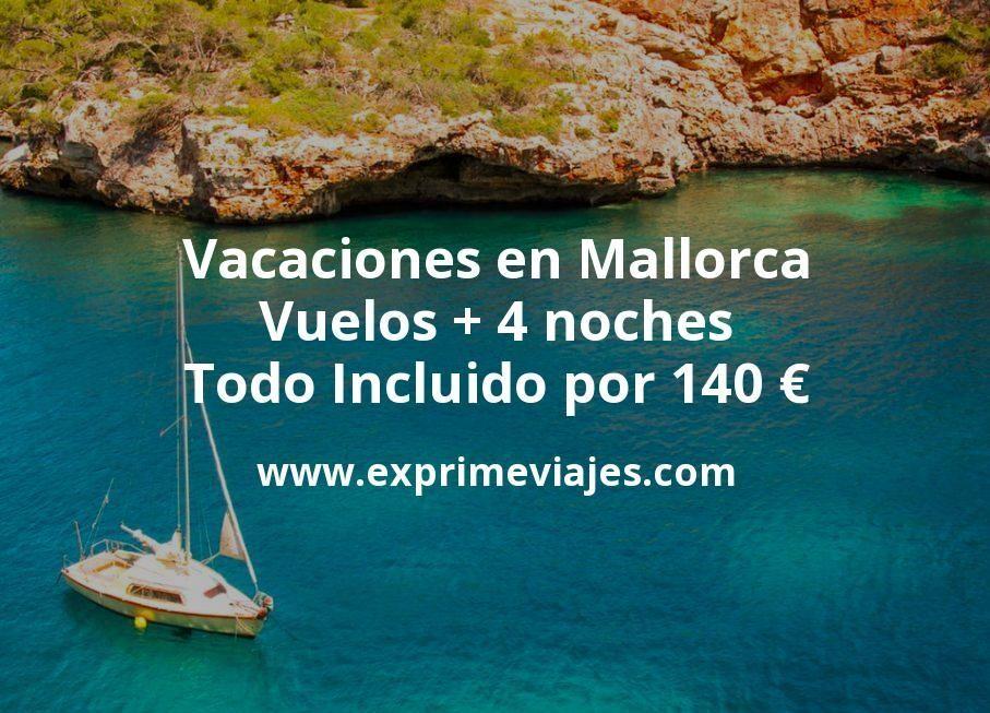 Vacaciones en Mallorca: Vuelos + 4 noches Todo Incluido por 140euros