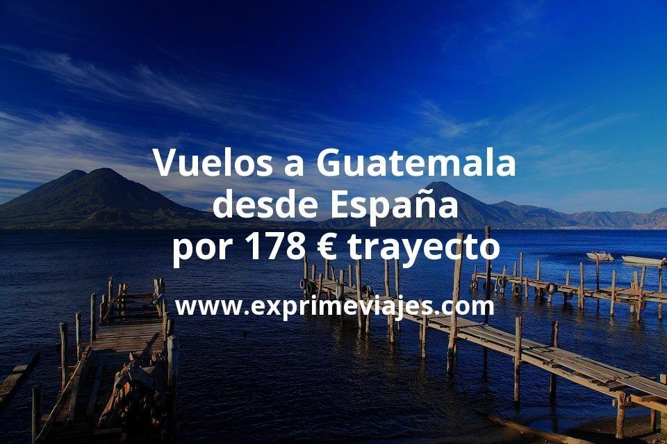 ¡Wow! Vuelos a Guatemala desde España por 178euros trayecto