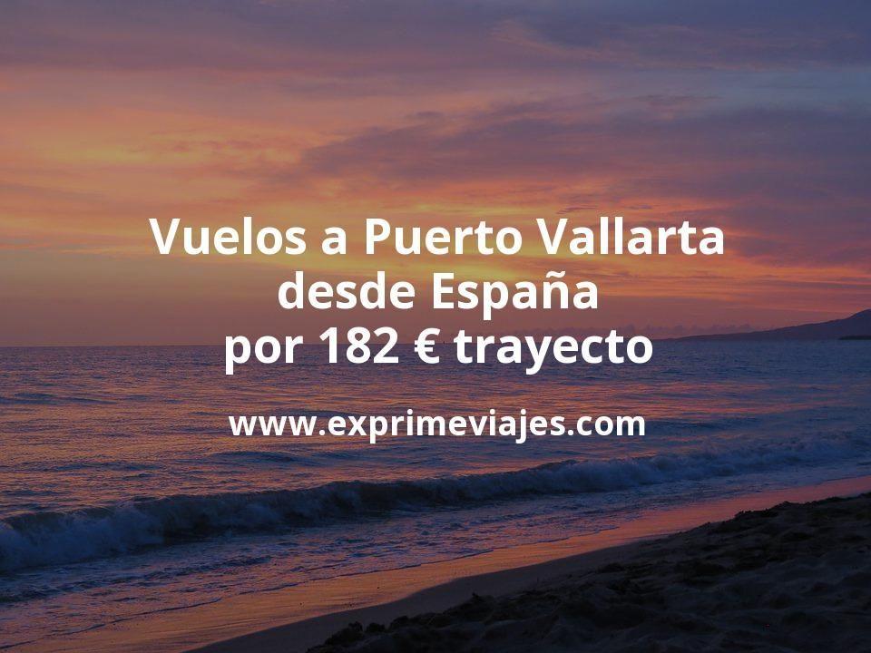 ¡Wow! Vuelos a Puerto Vallarta desde España por 182euros trayecto