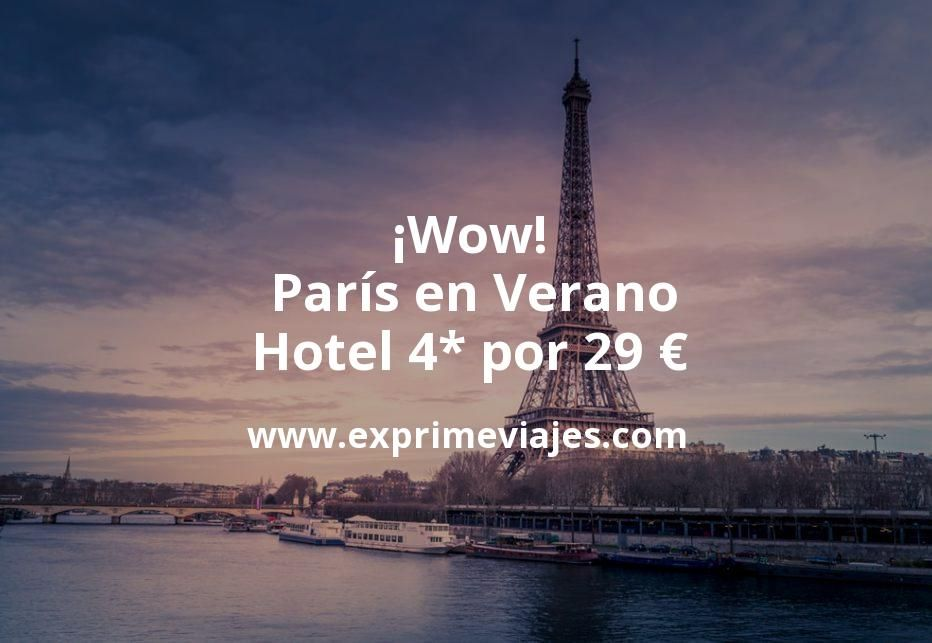 ¡Wow! París en Verano: Hotel 4* por 29€ p.p/noche