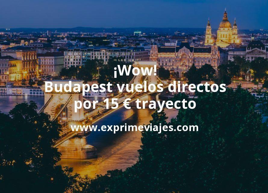 ¡Wow! Budapest: Vuelos directos por 15euros trayecto