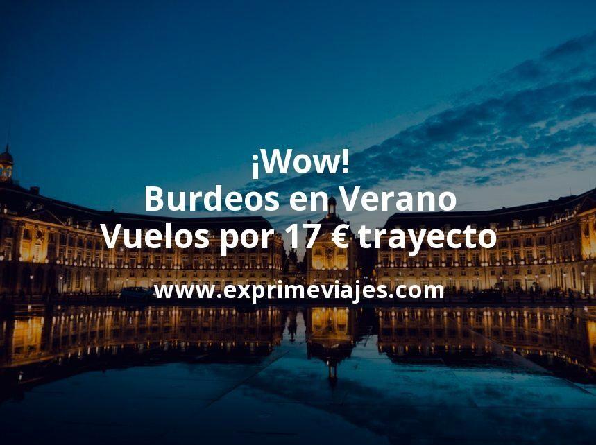 ¡Wow! Burdeos en Verano: Vuelos por 17euros trayecto