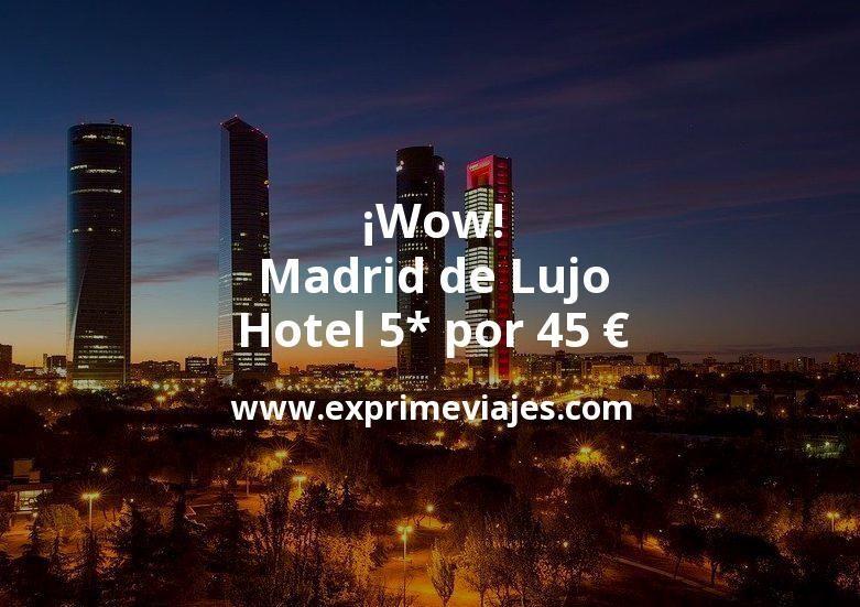 ¡Wow! Madrid de Lujo: Hotel 5* por 45€ p.p/noche
