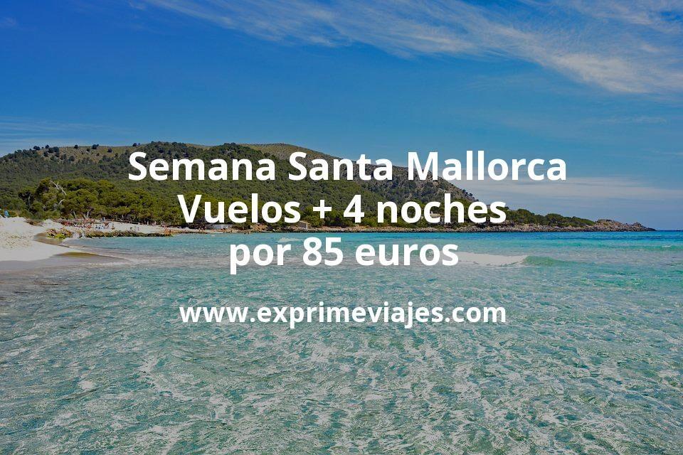 ¡Ganga! Semana Santa Mallorca: Vuelos + 4 noches por 85euros