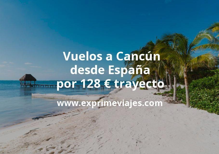 ¡Corre! Vuelos a Cancún desde España por 128euros trayecto