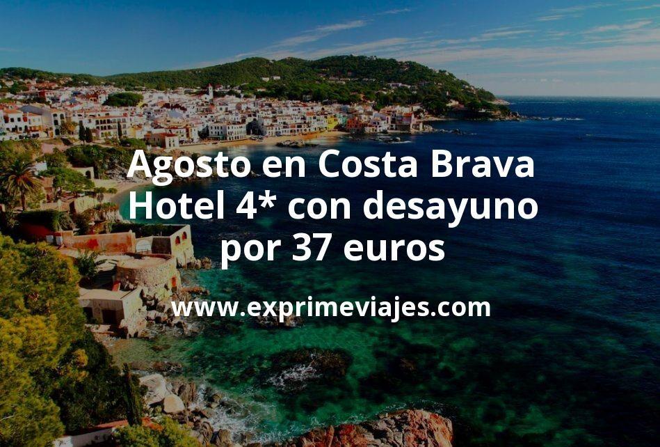 Agosto en Costa Brava: Hotel 4* con desayuno por 37€ p.p/noche