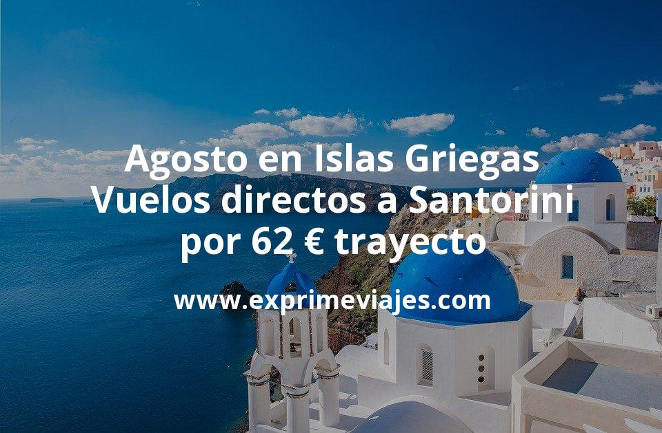 Agosto en Islas Griegas: Vuelos directos a Santorini por 62euros trayecto