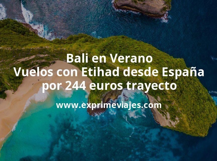 ¡Chollo! Bali en Verano: Vuelos con Etihad desde España por 244euros trayecto