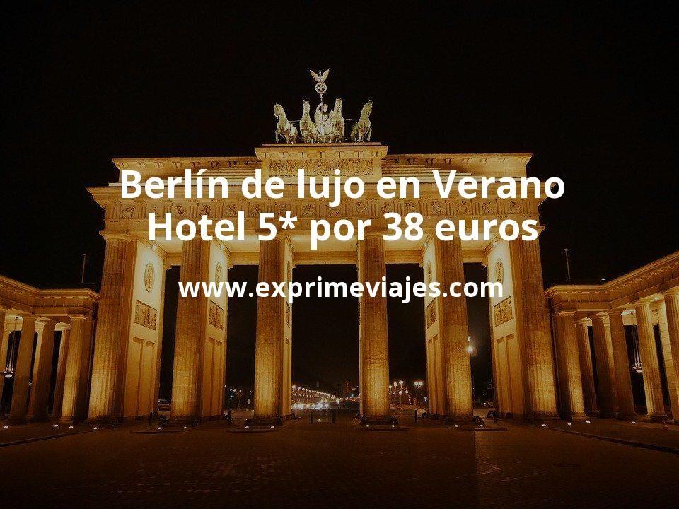 Berlín de lujo en Verano: Hotel 5* por 38euros p.p/noche