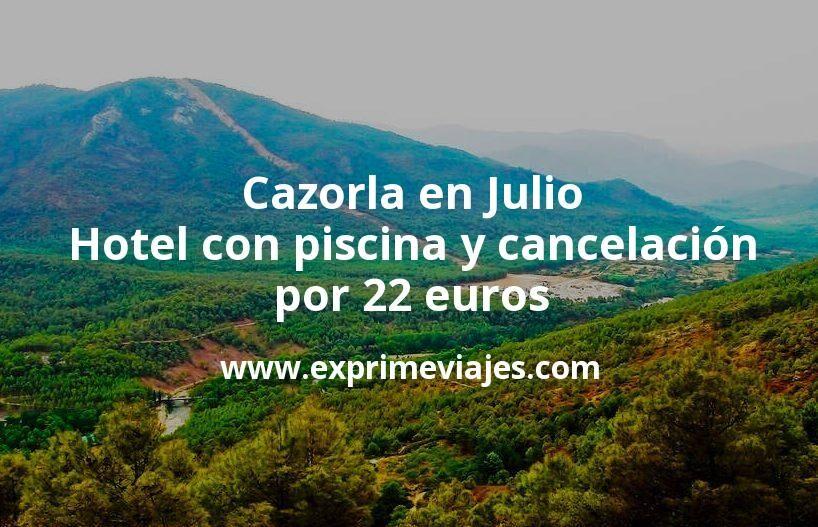 Cazorla en Julio: Hotel con piscina y cancelación por 22€ p.p/noche
