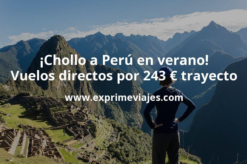 ¡Chollo en verano! Vuelos directos a Perú por 243€ trayecto