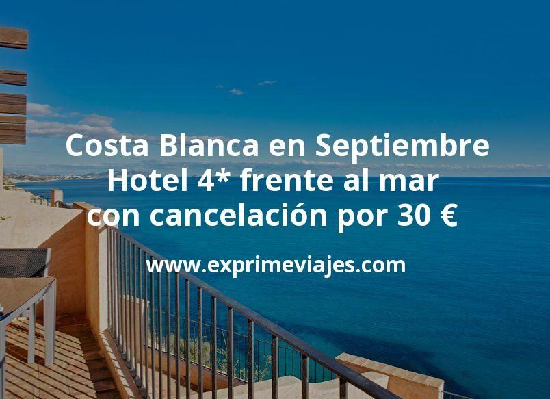 Costa Blanca en Septiembre: Hotel 4 estrellas frente al mar con cancelación por 30€ p.p/noche