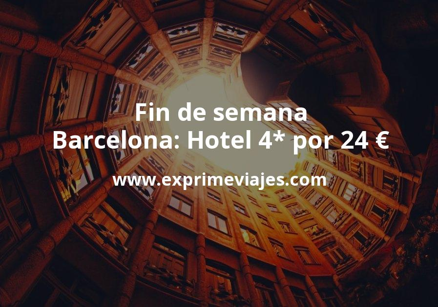 ¡Chollo! Fin de semana Barcelona: Hotel 4* por 24€ p.p/noche
