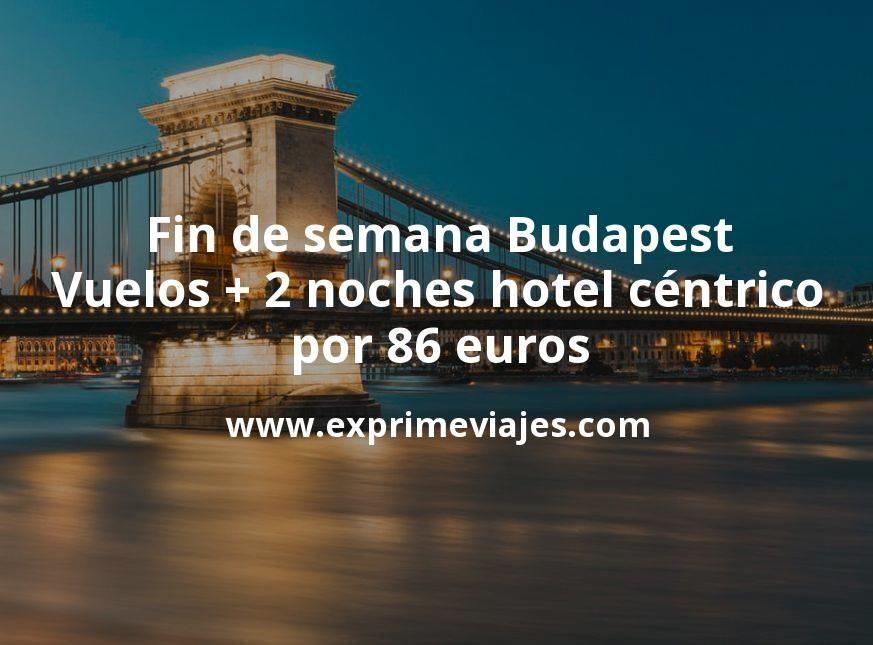¡Chollo! Fin de semana Budapest: Vuelos + 2 noches hotel céntrico por 86euros