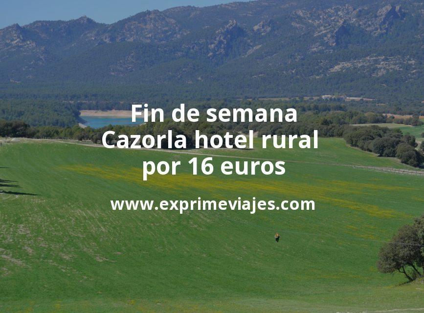 ¡Chollo! Fin de semana Cazorla: Hotel rural por 16€ p.p/noche