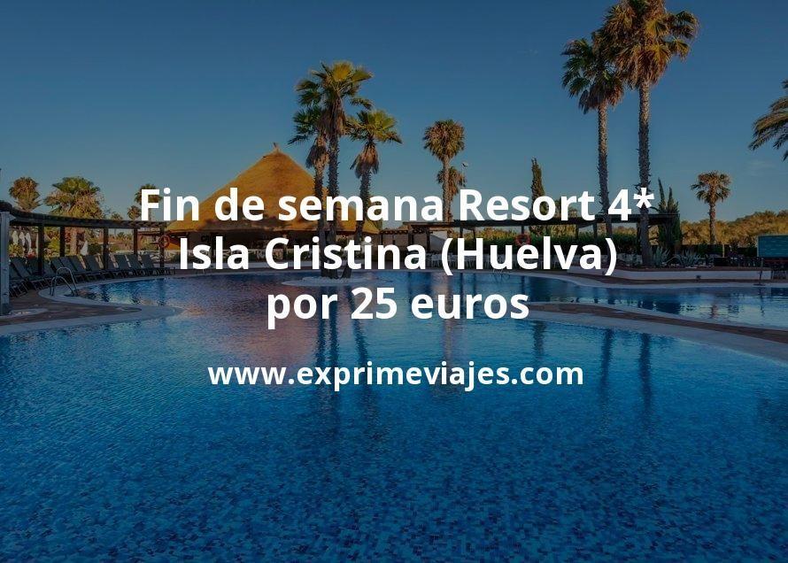 Fin de semana: Resort 4* Isla Cristina (Huelva) por 25€ p.p/noche