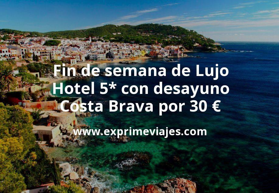 Fin de semana de Lujo: Hotel 5* con desayuno Costa Brava por 30€ p.p/noche