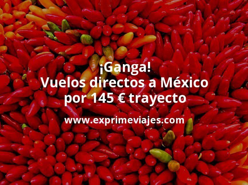 ¡Ganga! Vuelos directos a México por 145euros trayecto