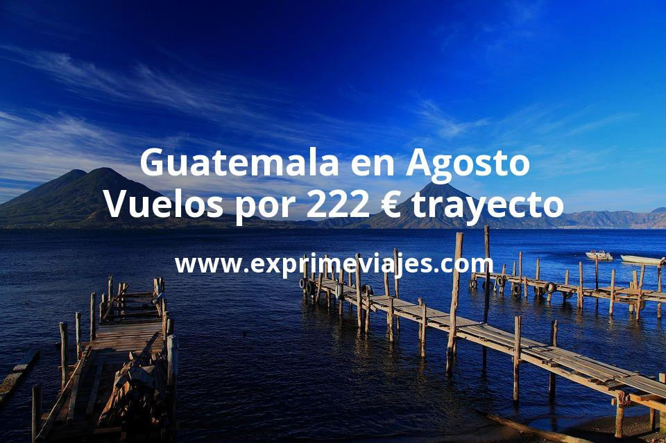 ¡Wow! Agosto en Guatemala: vuelos por 222euros trayecto