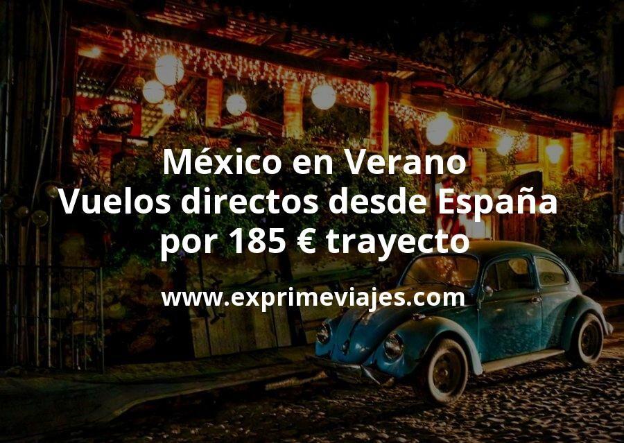 ¡Wow! México en Verano: Vuelos directos desde España por 185euros trayecto