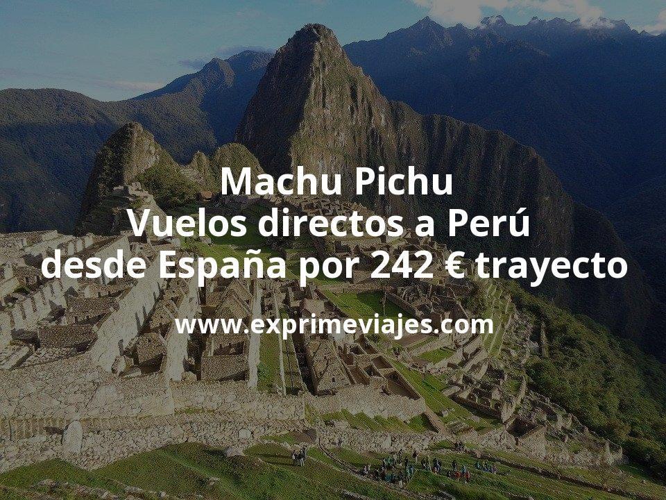 Machu Pichu: Vuelos directos a Perú desde España por 242euros trayecto