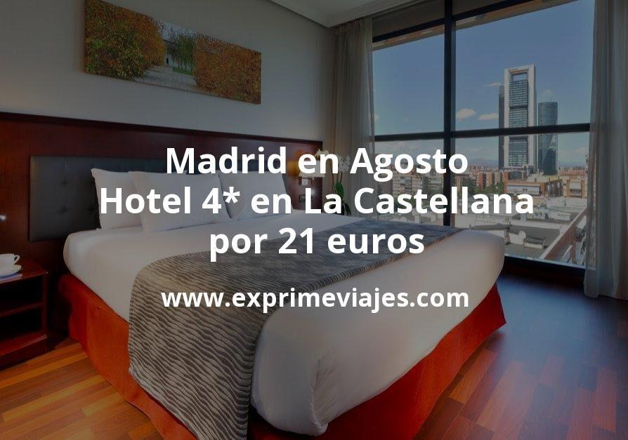 ¡Chollo! Madrid en Agosto: Hotel 4* en la Castellana por 21€ p.p/noche