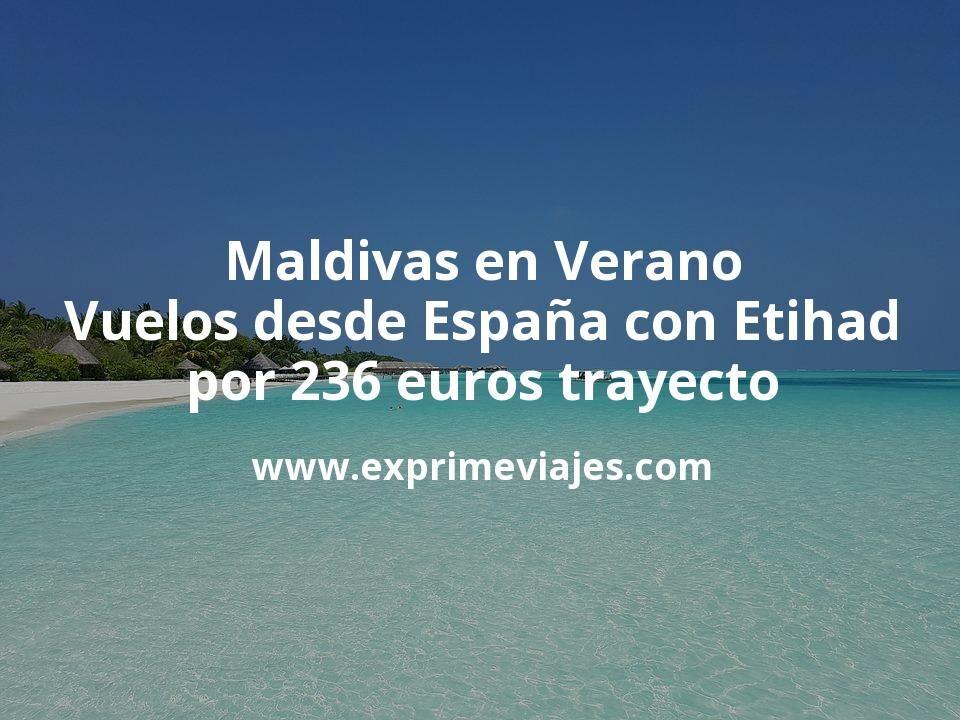 Maldivas en Verano: Vuelos desde España con Etihad por 236euros trayecto