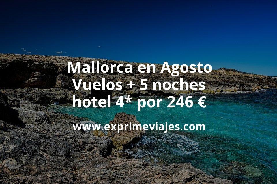 ¡Wow! Mallorca en Agosto: Vuelos + 5 noches hotel 4* por 246euros