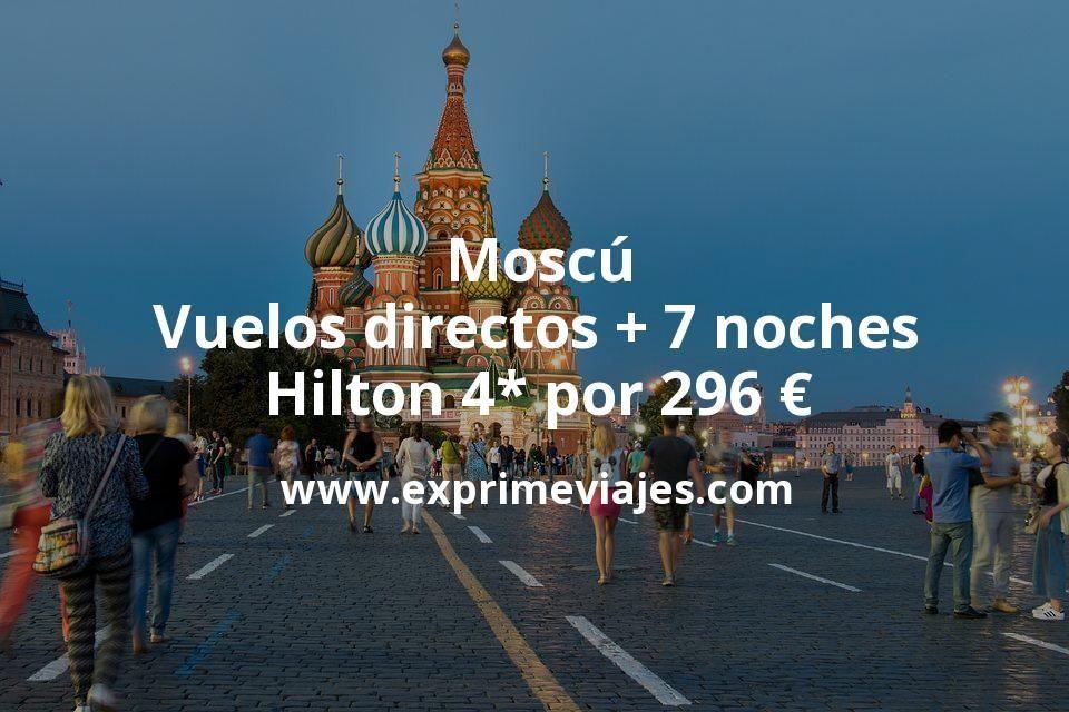 ¡Wow! Moscú: Vuelos directos + 7 noches Hilton 4* por 296euros