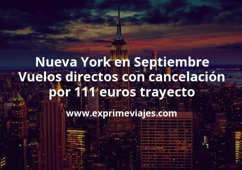 ¡Wow! Nueva York en Septiembre: Vuelos directos con cancelación por 111euros trayecto